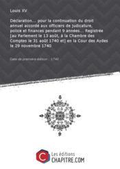 Déclaration... pour la continuation du droit annuel accordé aux officiers de judicature, police et finances pendant 9 années... Registrée [au Parlement le 13 août, à la Chambre des Comptes le 31 août 1740 et] en la Cour des Aydes le 29 novembre 1740 [Edition de 1740] - Couverture - Format classique