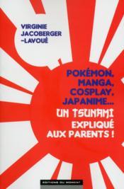 Pokémon, manga, cosplay, japanime...un tsunami expliqué aux parents ! - Couverture - Format classique