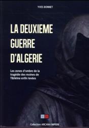 La deuxième guerre d'Algérie ; les zones d'ombre de la tragédie des moines de Tibhirine enfin levées - Couverture - Format classique