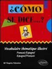 Como Se Dice Vocabulaire Thematique Illustre Francais/Espagnol Espagnol/Francais - Intérieur - Format classique