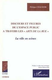 Discours Et Figures De L'Espace Public A Travers Les Arts De La Rue ; La Ville En Scenes - Intérieur - Format classique