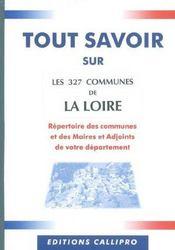 Tout Savoir Sur Les 327 Communes De La Loire ; Repertoire Des Communes Et Des Maires Et Adjoints De La Loire - Intérieur - Format classique
