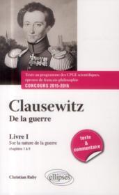 Clausewitz de la guerre, livre i, chapitres 1 a 8 : sur la nature de la guerre - texte et commentair - Couverture - Format classique