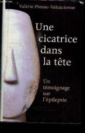 Une Cicatrice Dans La Tête. Un Témoignage Sur L'Épilepsie - Couverture - Format classique
