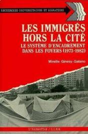 Les immigrés hors la cité ; système d'encadrement dans les foyers (1973-1982) - Couverture - Format classique