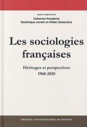 Les sociologies françaises ; héritages et perspectives, 1960-2010 - Couverture - Format classique