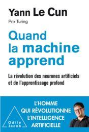 Quand la machine apprend ; la révolution des neurones artificiels et de l'apprentissage profond - Couverture - Format classique