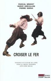Croiser du fer ; violence et culture de l'épée dans la France moderne, XVIe-XVIIIe siècle - Intérieur - Format classique