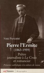 Pierre l'Ermite (1863-1959) ; prêtre, journaliste à La Croix et romancier ; présence catholique à la culture de masse - Couverture - Format classique