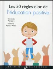 Les 50 règles d'or de l'éducation positive - Couverture - Format classique