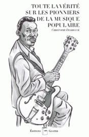 Toute la vérité sur les pionniers de la musique populaire - Couverture - Format classique