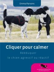 Cliquer pour calmer ; rééduquer le chien agressif ou réactif - Couverture - Format classique