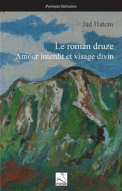 Le Roman Druze : Amour Interdit Et Visage Divin - Couverture - Format classique
