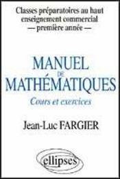 Manuel De Mathematiques Cours Et Exercices Classes Preparatoires Hec Premiere Annee - Intérieur - Format classique
