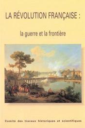 La Revolution Francaise ; La Guerre Et La Frontiere - Intérieur - Format classique