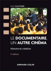 Le documentaire, un autre cinéma ; panorama historique et créatif, des origines à nos jours (5e édition) - Couverture - Format classique