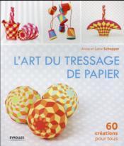 L'art du tressage de papier ; 60 créations pour tous - Couverture - Format classique