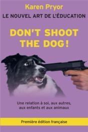Don't shoot the dog ! le nouvel art de l'éducation - Couverture - Format classique