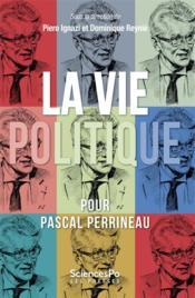 La vie politique ; textes en l'honneur de Pascal Perrineaau - Couverture - Format classique
