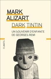 Dark Tintin ; un souvenir d'enfance de Georges Remi - Couverture - Format classique