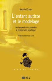 L'enfant autiste et le modelage ; de l'empreinte corporelle à l'empreinte psychique - Couverture - Format classique