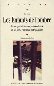 Enfants de l'ombre ; la vie quotidienne des jeunes détenus au XX siecle en France métropolitaine - Intérieur - Format classique
