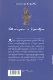 Elle Enseignait La Republique ; La Franc-Maconnerie, Laboratoire Pedagogique Des Valeurs Republicaines De 1871 A 1906 - 4ème de couverture - Format classique