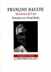 François Daulte ; au service de l'art ; entretiens avec Frank Bridel - Couverture - Format classique