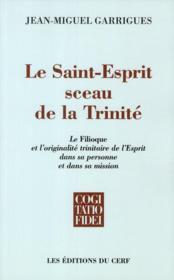Le Saint-Esprit sceau de la Trinité ; le Filioque et l'originalité trinitaire de l'Esprit dans sa personne et dans sa mission - Couverture - Format classique