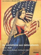 Du patriotisme aux nationalismes (1700-1848) France, Grande-Bretagne, Amérique du Nord - Couverture - Format classique