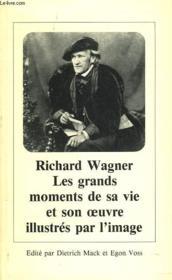 Richard Wagner. Les Grands Moments De Sa Vie Et Son Oeuvre Illustres Par L'Image. - Couverture - Format classique