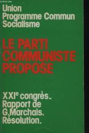 UNION PROGRAMME COMMUN SOCIALISME. LE PARTI COMMUNISTE PROPOSE. XXIe CONGRES. RAPPORT DE G. MARCHAIS. RESOLUTION. - Couverture - Format classique