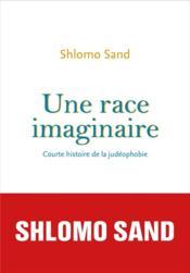 Une race imaginaire ; courte histoire de la judéophobie - Couverture - Format classique