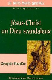 Jésus-Christ, un Dieu scandaleux - Couverture - Format classique