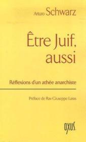 ETRE JUIF, AUSSI. Réflexions d'un athée anarchiste - Couverture - Format classique