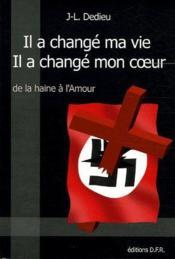 Il a changé ma vie, il a changé mon coeur ; de la haine à l'amour - Couverture - Format classique