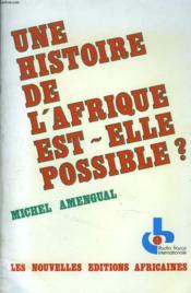 Une Histoire De L'Afrique Est-Elle Possible ? - Couverture - Format classique