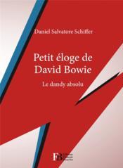 Petit éloge de David Bowie ; le dandy absolu - Couverture - Format classique