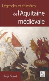 Légendes et chimères de l'Aquitaine médiévale - Couverture - Format classique