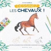 Dessinez les chevaux ! ; toutes les bases pour apprendre à dessiner facilement - Couverture - Format classique