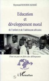 Éducation et développement moral de l'enfant et de l'adolescent africains ; pour ne pas en faire des délinquants - Couverture - Format classique