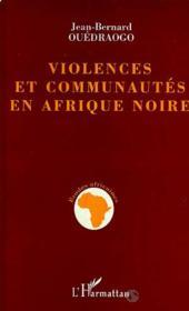 Violences Et Communautes En Afrique Noire - Couverture - Format classique