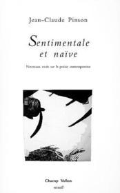 Sentimentale et naïve ; nouveaux essais sur la poésie contemporaine - Couverture - Format classique