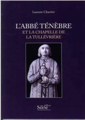 L'abbe Ténèbre et la chapelle de la Tullévriere - Couverture - Format classique