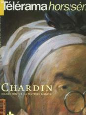 Telerama Hors-Serie. Chardin. Magicien De La Nature Morte. - Couverture - Format classique