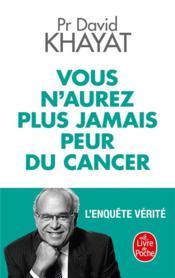 Vous n'aurez plus jamais peur du cancer ; l'enquête vérité - Couverture - Format classique