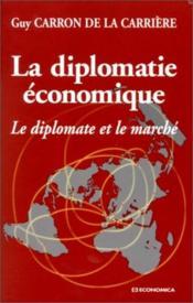 La Diplomatie Economique, Le Diplomate Et Le Marche - Couverture - Format classique