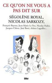 Ce qu'on ne vous dit pas sur... Segolene Royal, Nicolas Sarkozy... - Couverture - Format classique