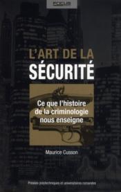 L'art de la sécurite ; ce que l'histoire de la criminologie nous enseigne - Couverture - Format classique
