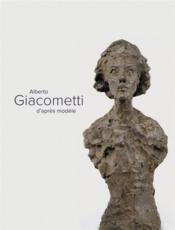 Alberto Giacometti d'après modèle - Couverture - Format classique